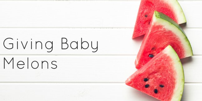 Learn how to give baby melon like watermelon and cantaloupe!